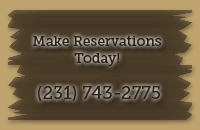 Make Reservations Today! (231) 743-2775